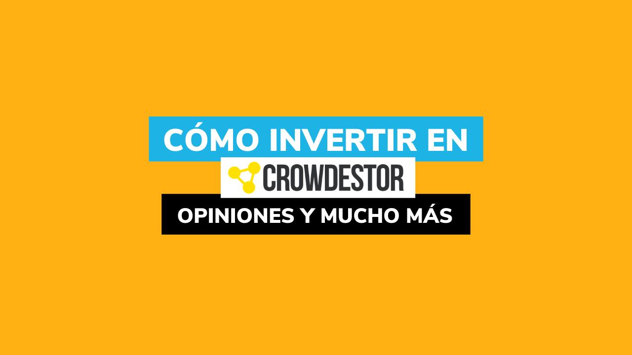 Crowdestor: opiniones, tutorial cómo invertir y bonus